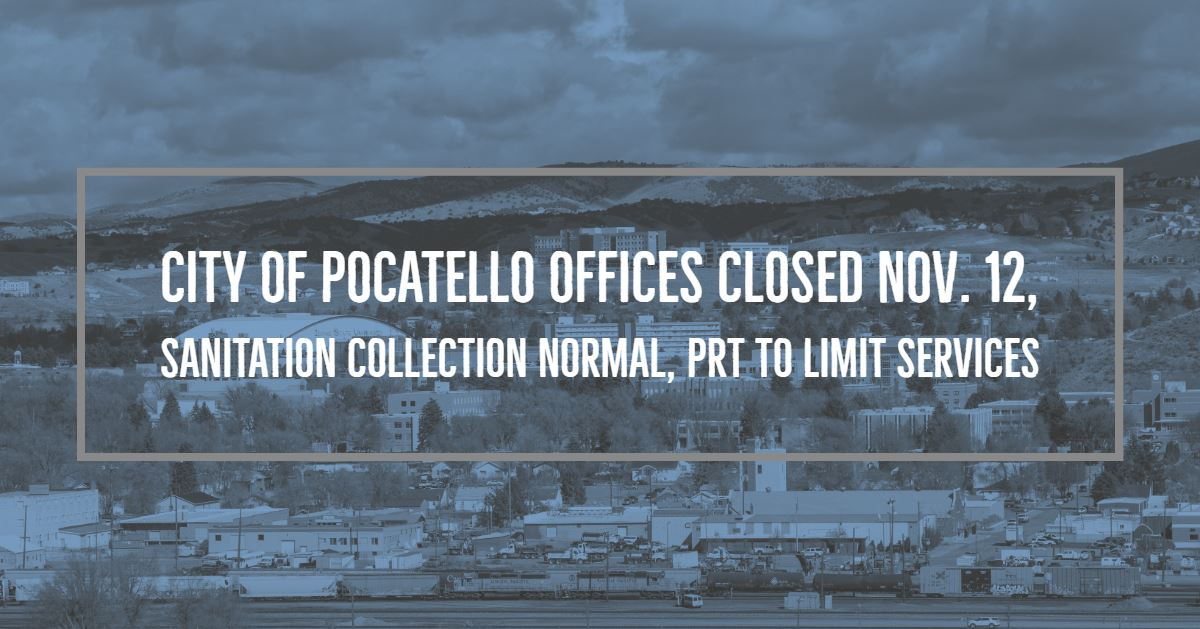 Monday, November 12, City of Pocatello offices will be closed for Veterans Day (observed).