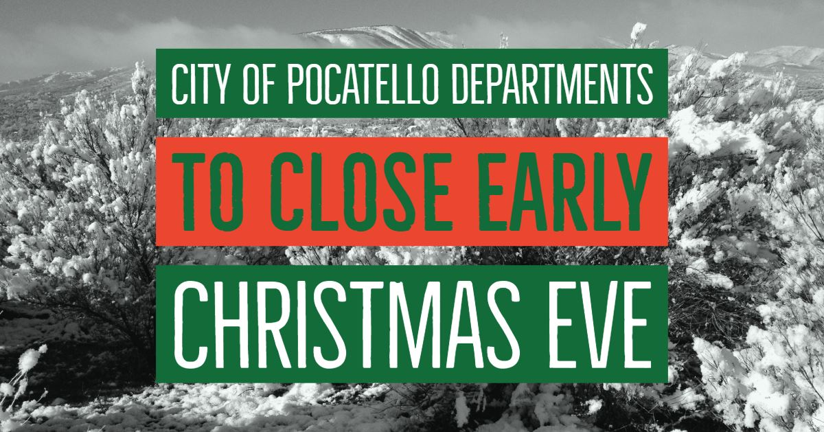 The City of Pocatello is notifying residents of a change in business hours Monday, December 24.